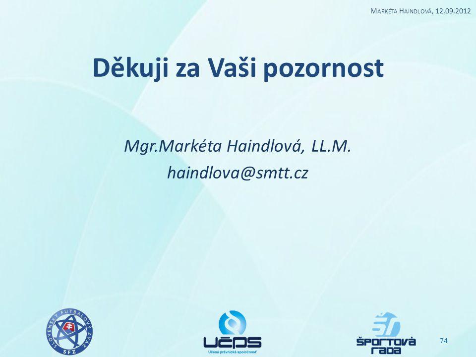 Děkuji za Vaši pozornost Mgr.Markéta Haindlová, LL.M. haindlova@smtt.cz 74 M ARKÉTA H AINDLOVÁ, 12.09.2012