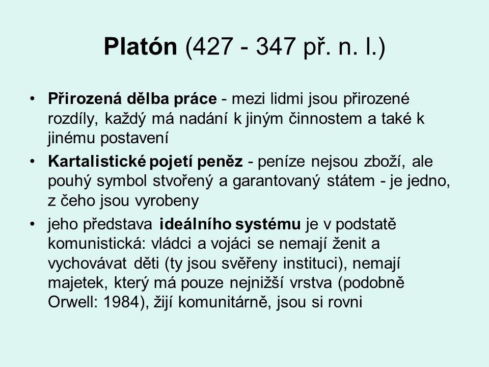 Platón (427 - 347 př. n. l.) Přirozená dělba práce - mezi lidmi jsou přirozené rozdíly, každý má nadání k jiným činnostem a také k jinému postavení Ka