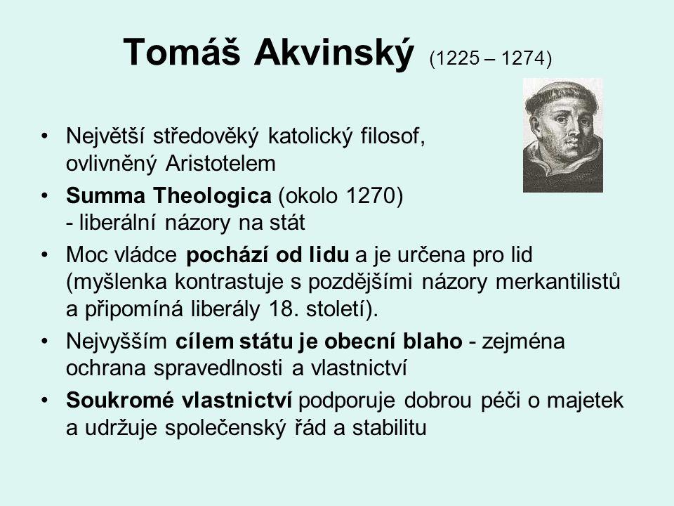 Tomáš Akvinský (1225 – 1274) Největší středověký katolický filosof, ovlivněný Aristotelem Summa Theologica (okolo 1270) - liberální názory na stát Moc