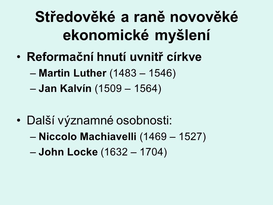 Středověké a raně novověké ekonomické myšlení Reformační hnutí uvnitř církve –Martin Luther (1483 – 1546) –Jan Kalvín (1509 – 1564) Další významné oso