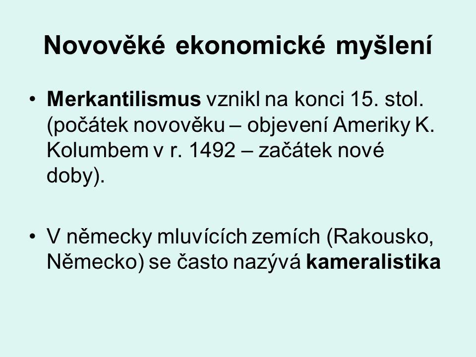 Novověké ekonomické myšlení Merkantilismus vznikl na konci 15. stol. (počátek novověku – objevení Ameriky K. Kolumbem v r. 1492 – začátek nové doby).