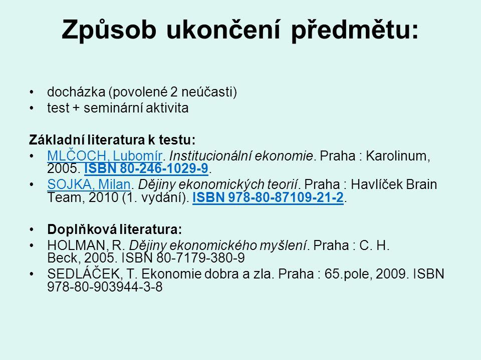 Způsob ukončení předmětu: docházka (povolené 2 neúčasti) test + seminární aktivita Základní literatura k testu: MLČOCH, Lubomír. Institucionální ekono