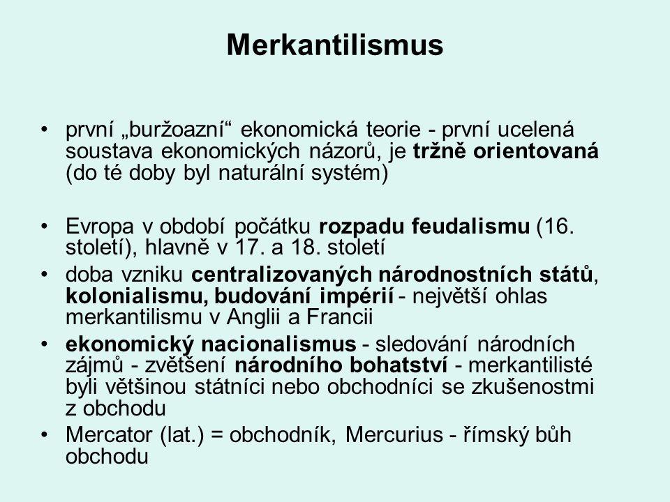 """Merkantilismus první """"buržoazní"""" ekonomická teorie - první ucelená soustava ekonomických názorů, je tržně orientovaná (do té doby byl naturální systém"""