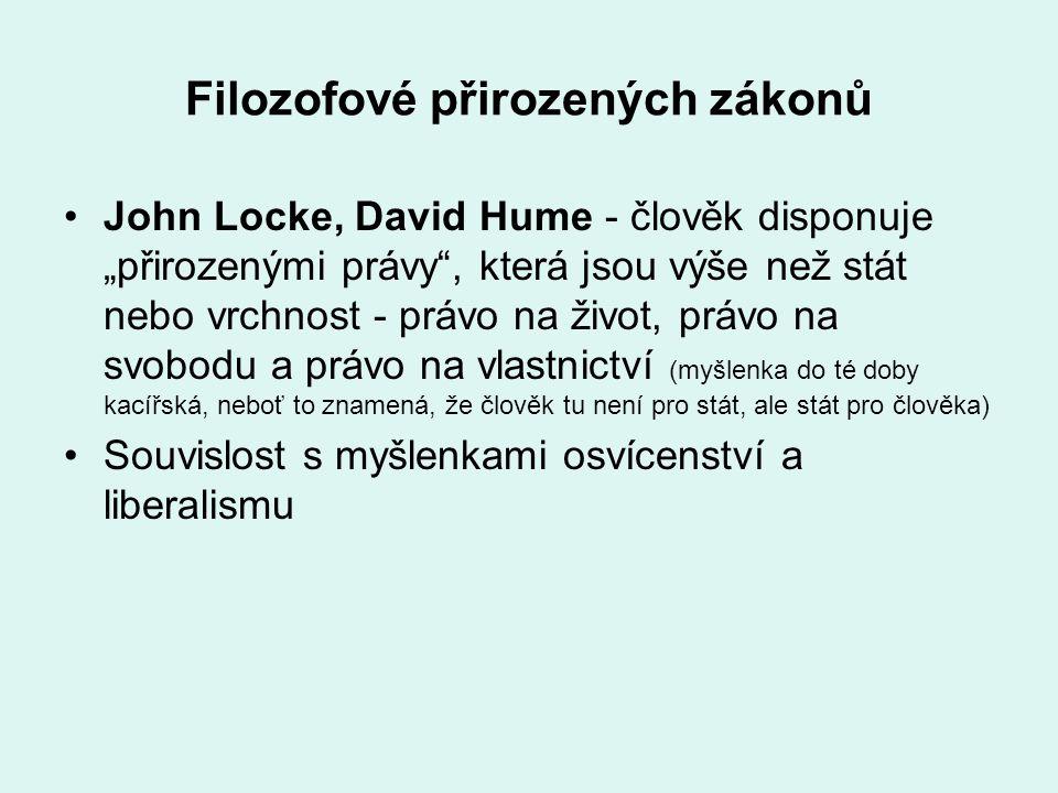 """Filozofové přirozených zákonů John Locke, David Hume - člověk disponuje """"přirozenými právy"""", která jsou výše než stát nebo vrchnost - právo na život,"""