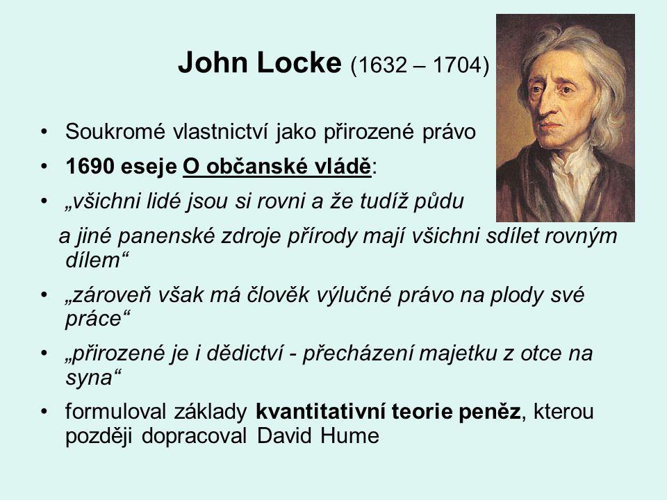 """John Locke (1632 – 1704) Soukromé vlastnictví jako přirozené právo 1690 eseje O občanské vládě: """"všichni lidé jsou si rovni a že tudíž půdu a jiné pan"""