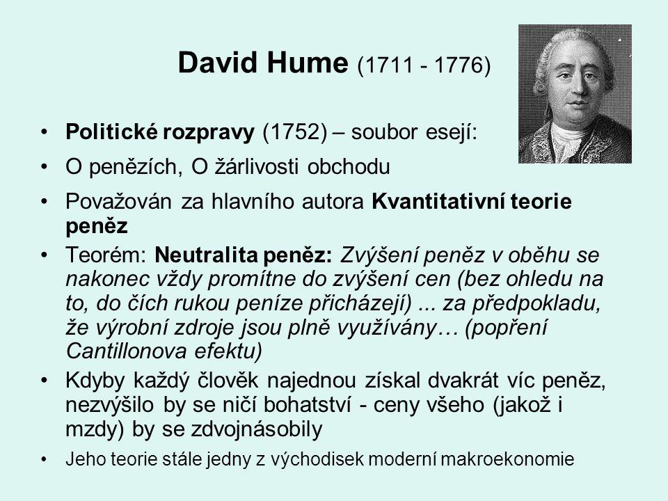 David Hume (1711 - 1776) Politické rozpravy (1752) – soubor esejí: O penězích, O žárlivosti obchodu Považován za hlavního autora Kvantitativní teorie