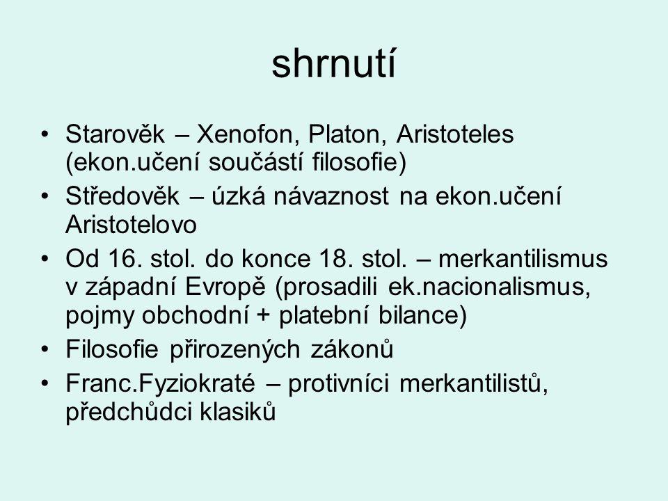shrnutí Starověk – Xenofon, Platon, Aristoteles (ekon.učení součástí filosofie) Středověk – úzká návaznost na ekon.učení Aristotelovo Od 16. stol. do