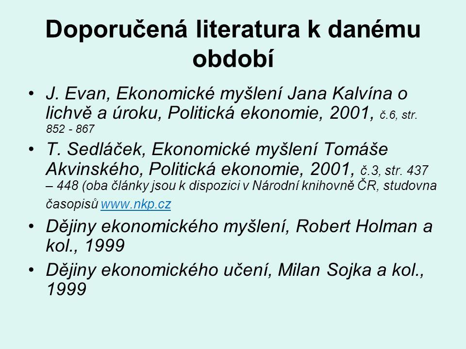 Doporučená literatura k danému období J. Evan, Ekonomické myšlení Jana Kalvína o lichvě a úroku, Politická ekonomie, 2001, č.6, str. 852 - 867 T. Sedl