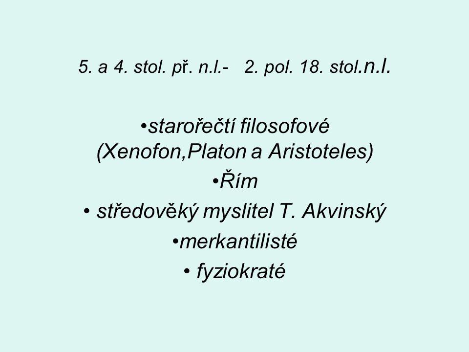 5. a 4. stol. př. n.l.- 2. pol. 18. stol.n.l. starořečtí filosofové (Xenofon,Platon a Aristoteles) Řím středověký myslitel T. Akvinský merkantilisté f