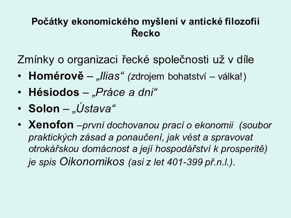 """Počátky ekonomického myšlení v antické filozofii Řecko Zmínky o organizaci řecké společnosti už v díle Homérově – """"Ilias"""" (zdrojem bohatství – válka!)"""
