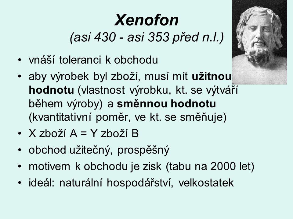 Xenofon (asi 430 - asi 353 před n.l.) vnáší toleranci k obchodu aby výrobek byl zboží, musí mít užitnou hodnotu (vlastnost výrobku, kt. se výtváří běh