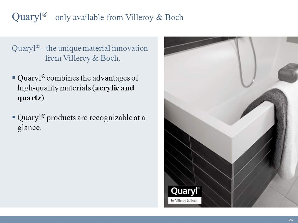 Quaryl ® _ only available from Villeroy & Boch Quaryl ® - the unique material innovation from Villeroy & Boch.  Quaryl ® combines the advantages of h