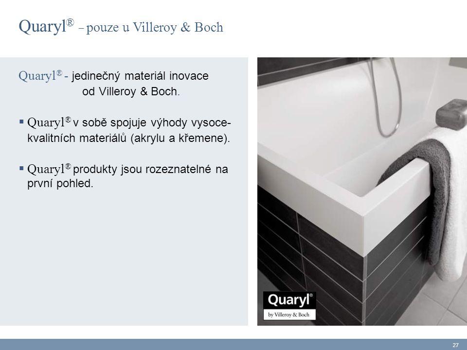 Quaryl ® _ pouze u Villeroy & Boch Quaryl ® - jedinečný materiál inovace od Villeroy & Boch.  Quaryl ® v sobě spojuje výhody vysoce- kvalitních mater