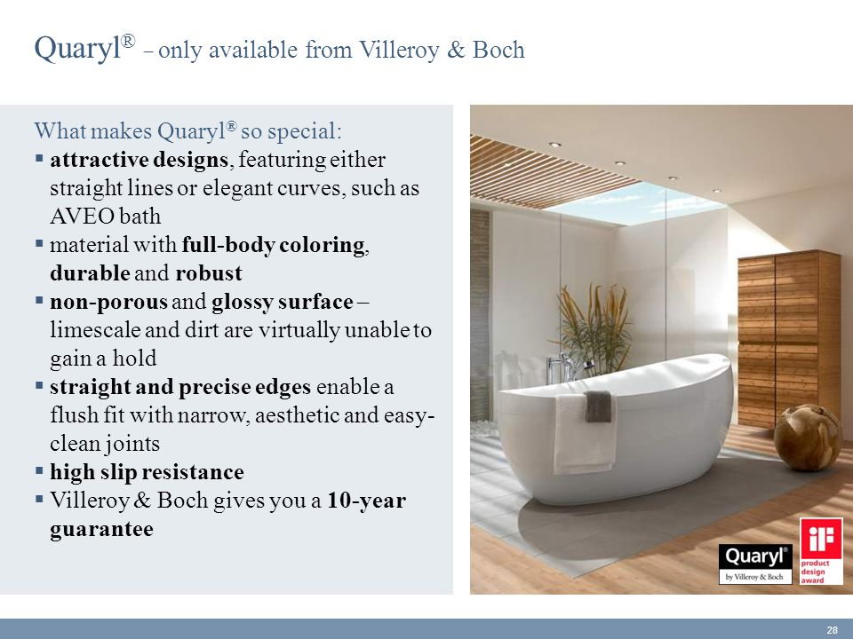 What makes Quaryl ® so special:  attractive designs, featuring either straight lines or elegant curves, such as AVEO bath  material with full-body c