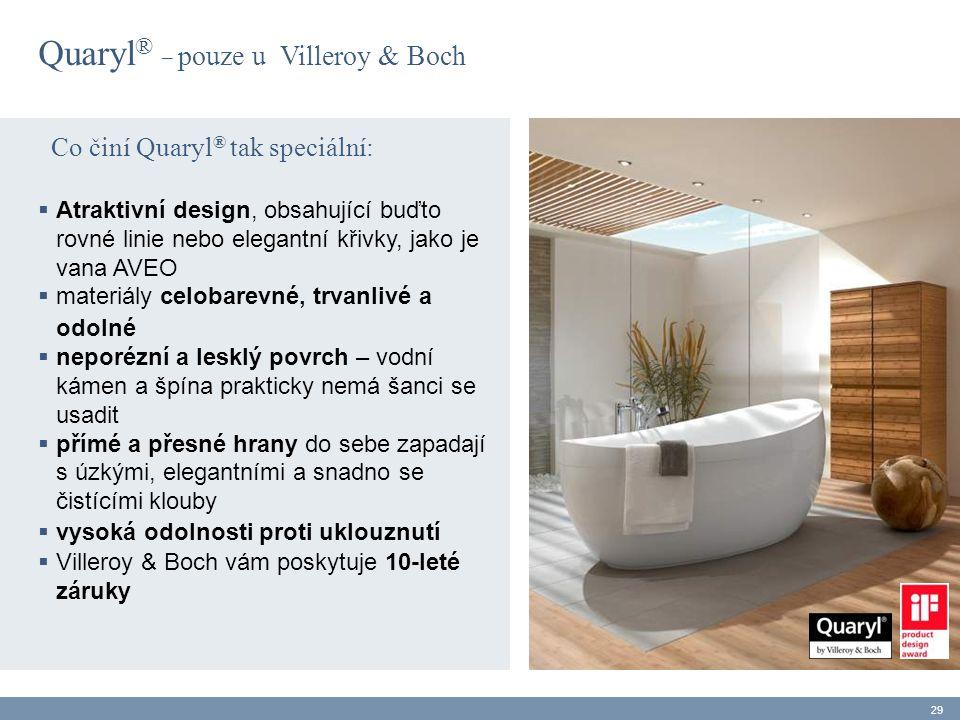 Co činí Quaryl ® tak speciální:  Atraktivní design, obsahující buďto rovné linie nebo elegantní křivky, jako je vana AVEO  materiály celobarevné, tr