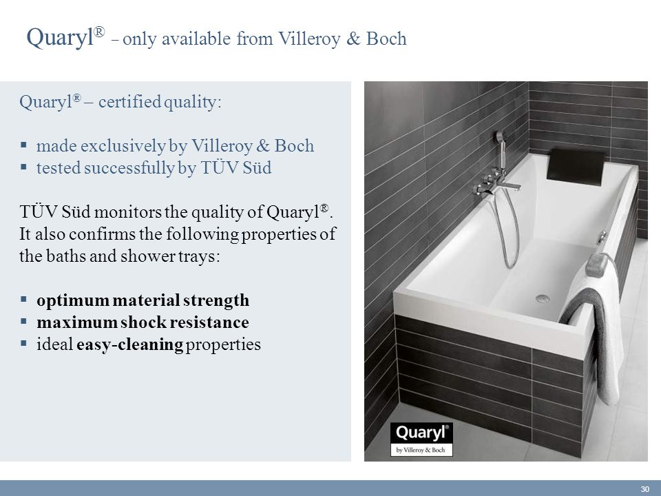 Quaryl ® – certified quality:  made exclusively by Villeroy & Boch  tested successfully by TÜV Süd TÜV Süd monitors the quality of Quaryl ®. It also