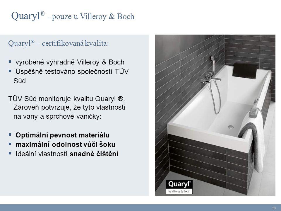 Quaryl ® – certifikovaná kvalita:  vyrobené výhradně Villeroy & Boch  Úspěšně testováno společností TÜV Süd TÜV Süd monitoruje kvalitu Quaryl ®. Zár