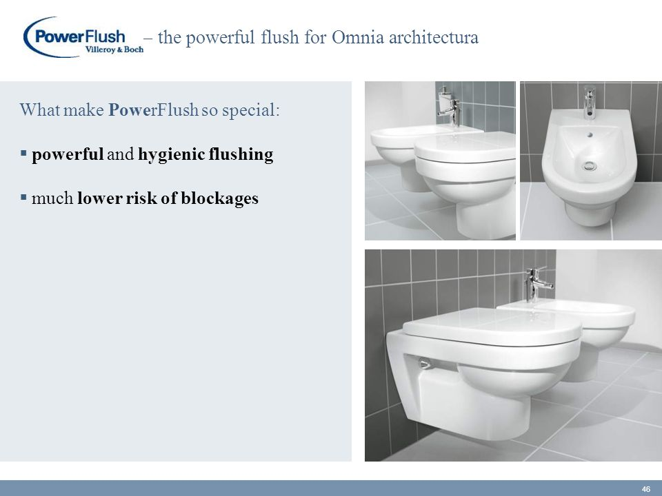 What make PowerFlush so special:  powerful and hygienic flushing  much lower risk of blockages 46 – the powerful flush for Omnia architectura