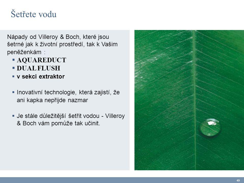 Šetřete vodu Nápady od Villeroy & Boch, které jsou šetrné jak k životní prostředí, tak k Vašim peněženkám :  AQUAREDUCT  DUAL FLUSH  v sekci extrak