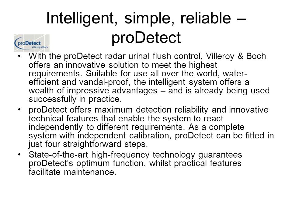 Intelligent, simple, reliable – proDetect With the proDetect radar urinal flush control, Villeroy & Boch offers an innovative solution to meet the hig