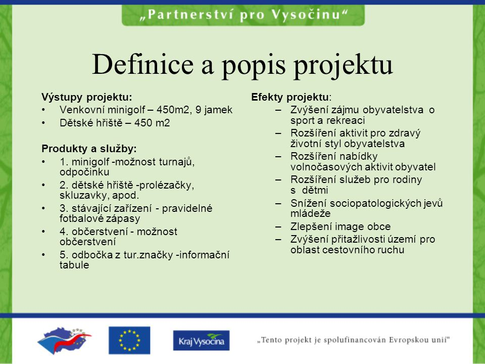 Definice a popis projektu Výstupy projektu: Venkovní minigolf – 450m2, 9 jamek Dětské hřiště – 450 m2 Produkty a služby: 1.