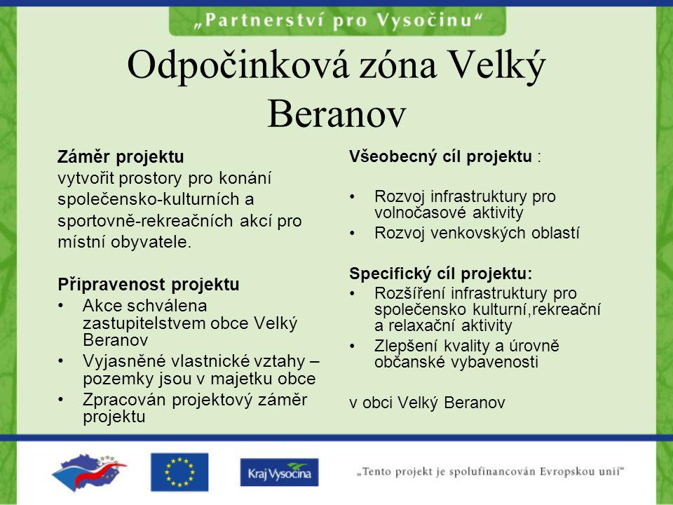 Odpočinková zóna Velký Beranov Záměr projektu vytvořit prostory pro konání společensko-kulturních a sportovně-rekreačních akcí pro místní obyvatele.