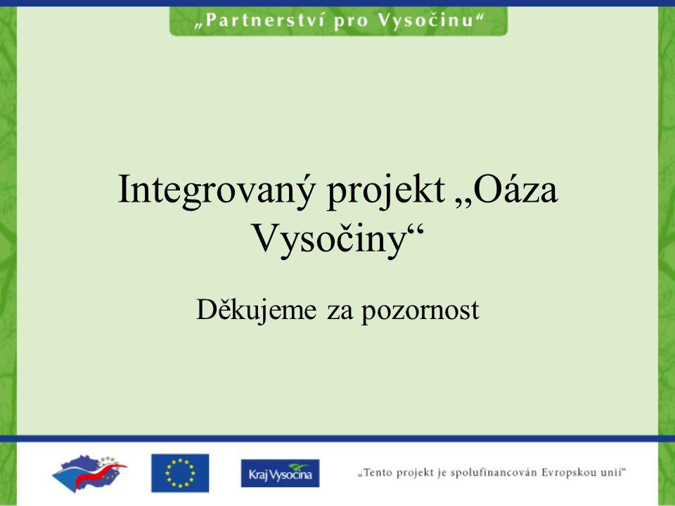 """Integrovaný projekt """"Oáza Vysočiny Děkujeme za pozornost"""