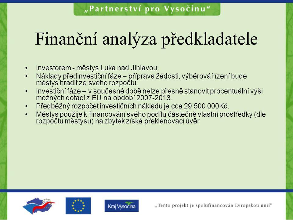 Finanční analýza předkladatele Investorem - městys Luka nad Jihlavou Náklady předinvestiční fáze – příprava žádosti, výběrová řízení bude městys hradit ze svého rozpočtu.