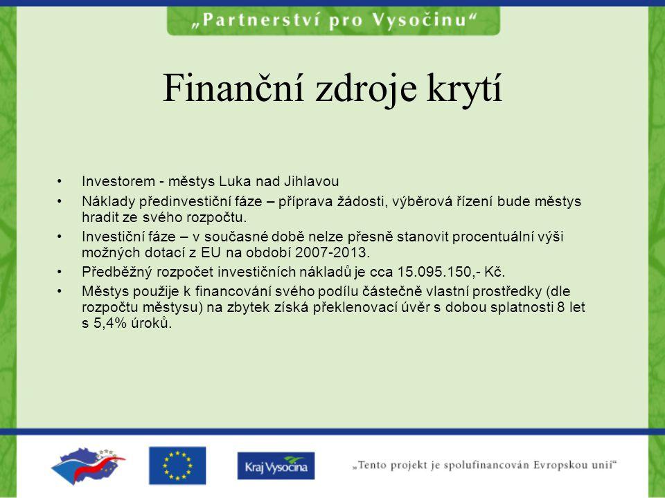 Finanční zdroje krytí Investorem - městys Luka nad Jihlavou Náklady předinvestiční fáze – příprava žádosti, výběrová řízení bude městys hradit ze svého rozpočtu.