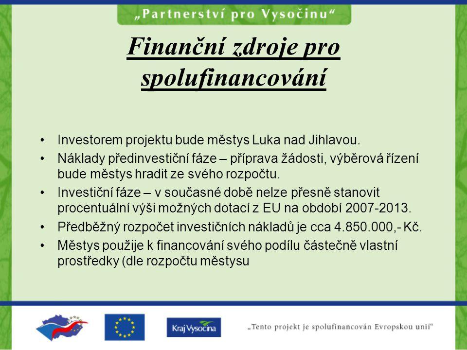 Finanční zdroje pro spolufinancování Investorem projektu bude městys Luka nad Jihlavou.