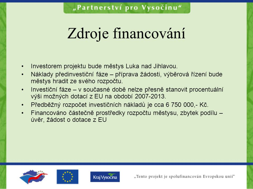 Zdroje financování Investorem projektu bude městys Luka nad Jihlavou.