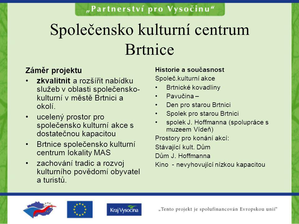 Společensko kulturní centrum Brtnice Záměr projektu zkvalitnit a rozšířit nabídku služeb v oblasti společensko- kulturní v městě Brtnici a okolí.