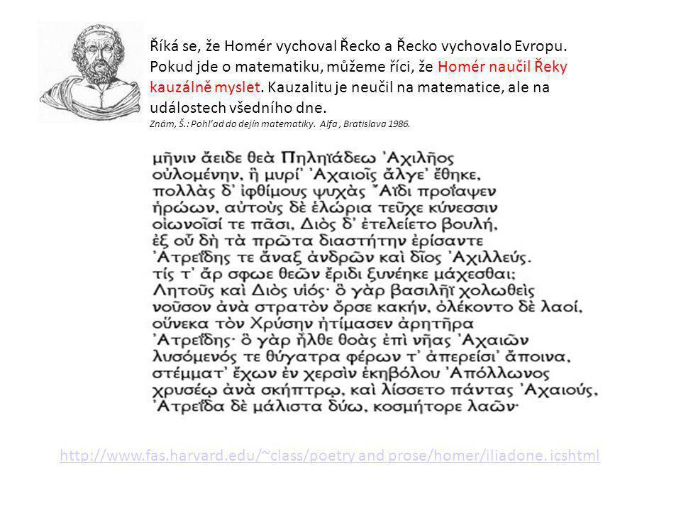 Říká se, že Homér vychoval Řecko a Řecko vychovalo Evropu. Pokud jde o matematiku, můžeme říci, že Homér naučil Řeky kauzálně myslet. Kauzalitu je neu
