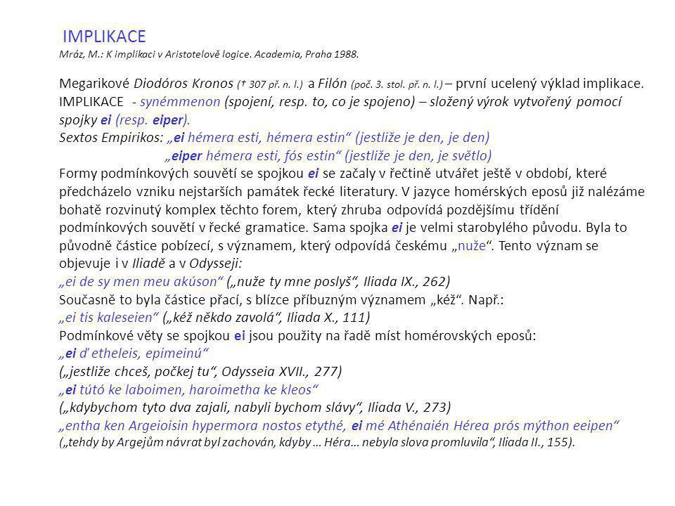 IMPLIKACE Mráz, M.: K implikaci v Aristotelově logice. Academia, Praha 1988. Megarikové Diodóros Kronos († 307 př. n. l.) a Filón (poč. 3. stol. př. n
