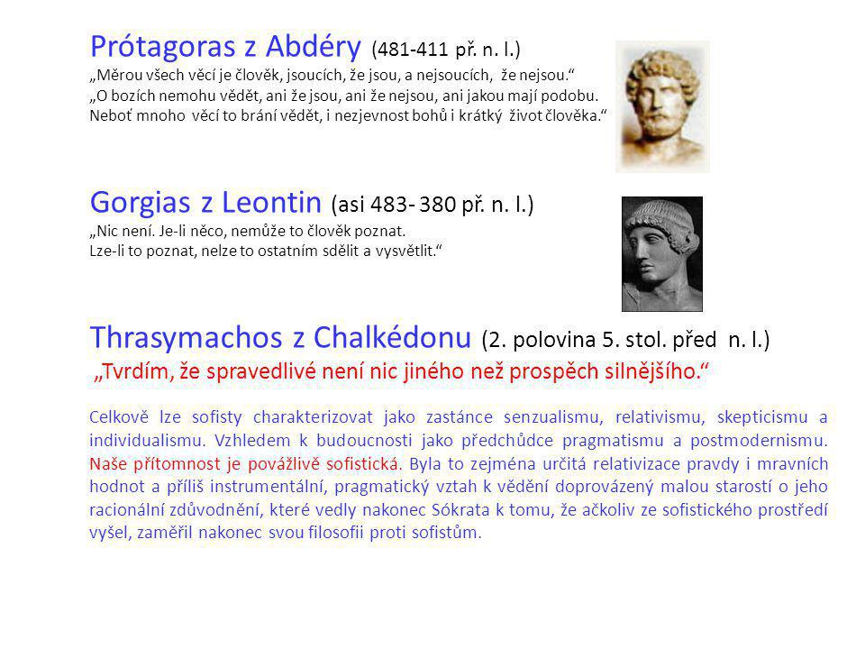 """Prótagoras z Abdéry (481-411 př. n. l.) """"Měrou všech věcí je člověk, jsoucích, že jsou, a nejsoucích, že nejsou."""" """"O bozích nemohu vědět, ani že jsou"""