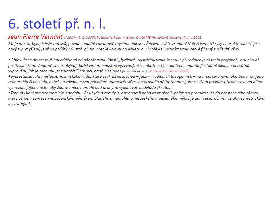 6. století př. n. l. Jean-Pierre Vernant (*1914 – 9. 1. 2007), Počátky řeckého myšlení. OIKOYMENH, edice Oikúmené, Praha 2002. Moje otázka byla, kdeže