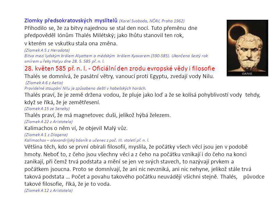 f Zlomky předsokratovských myslitelů (Karel Svoboda, NČAV, Praha 1962) Přihodilo se, že za bitvy najednou se stal den nocí. Tuto přeměnu dne předpově