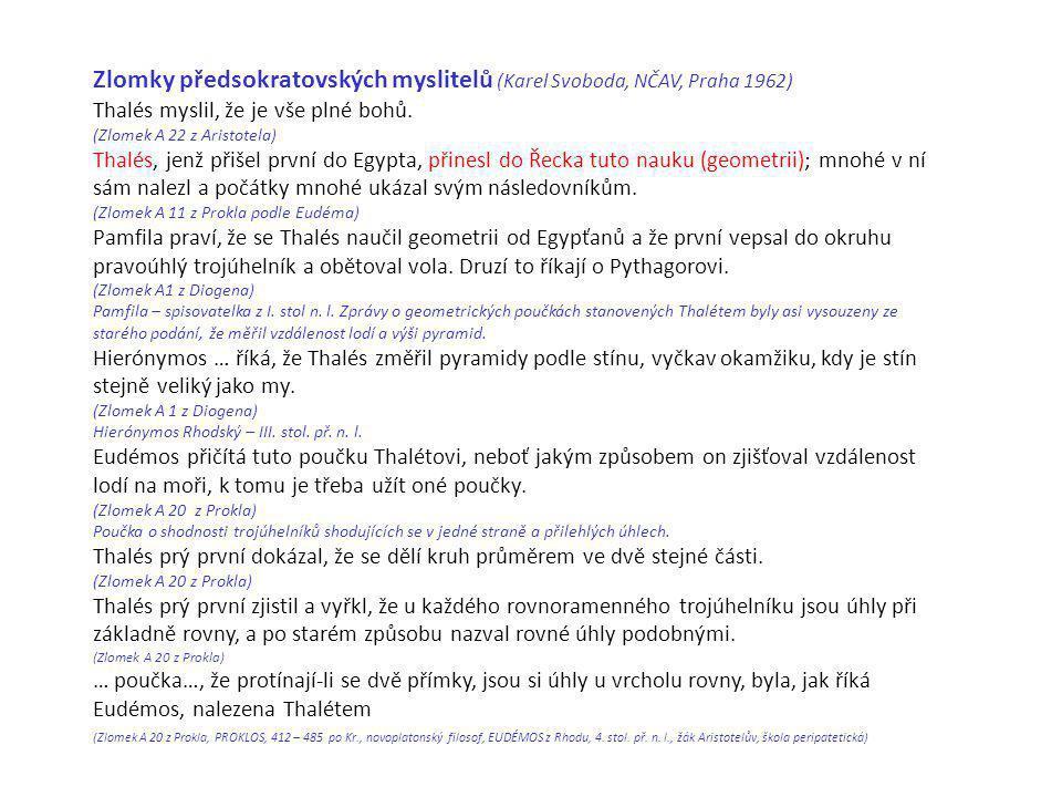 Zlomky předsokratovských myslitelů (Karel Svoboda, NČAV, Praha 1962) Thalés myslil, že je vše plné bohů. (Zlomek A 22 z Aristotela) Thalés, jenž při