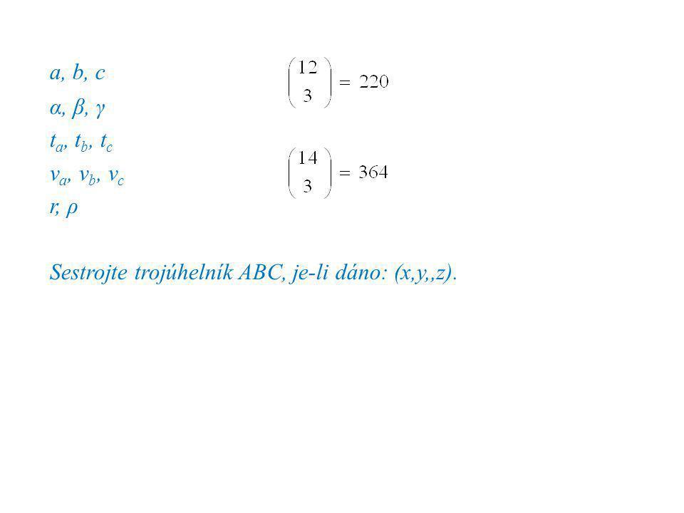 a, b, c α, β, γ t a, t b, t c v a, v b, v c r, ρ Sestrojte trojúhelník ABC, je-li dáno: (x,y,,z).