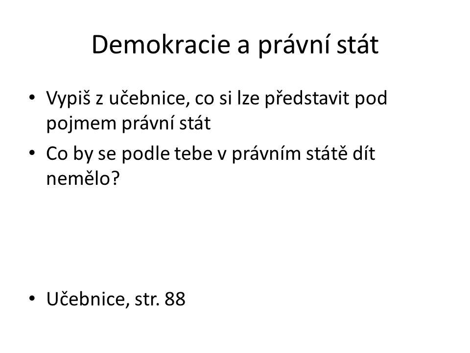 Demokracie a právní stát Vypiš z učebnice, co si lze představit pod pojmem právní stát Co by se podle tebe v právním státě dít nemělo? Učebnice, str.