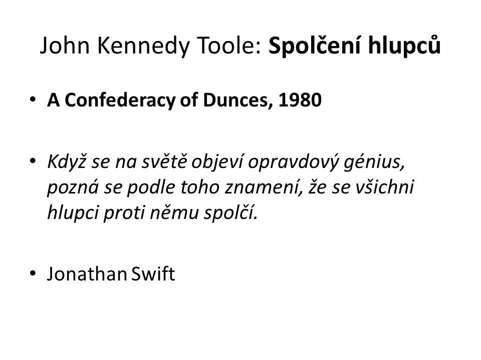 John Kennedy Toole: Spolčení hlupců A Confederacy of Dunces, 1980 Když se na světě objeví opravdový génius, pozná se podle toho znamení, že se všichni hlupci proti němu spolčí.