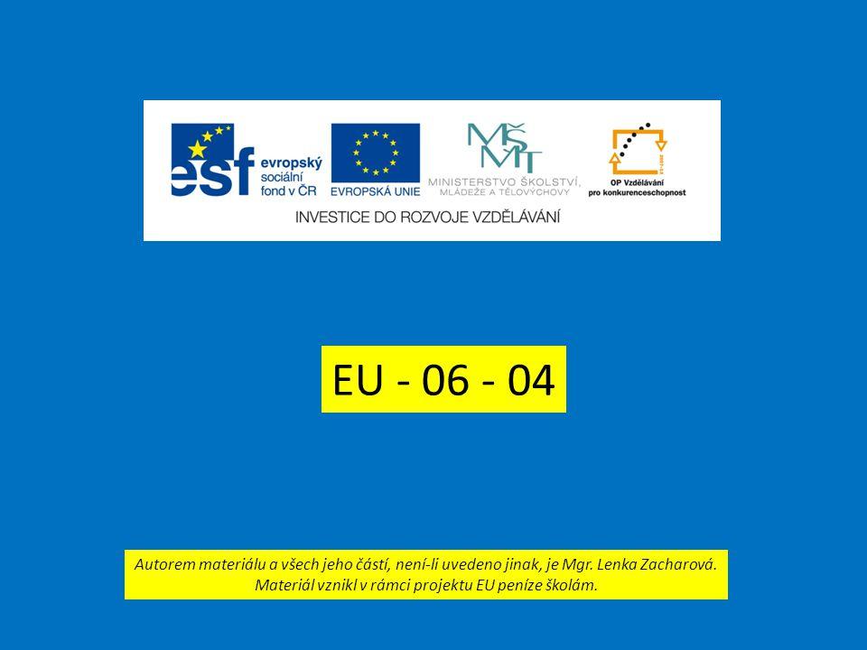 EU - 06 - 04 Autorem materiálu a všech jeho částí, není-li uvedeno jinak, je Mgr. Lenka Zacharová. Materiál vznikl v rámci projektu EU peníze školám.