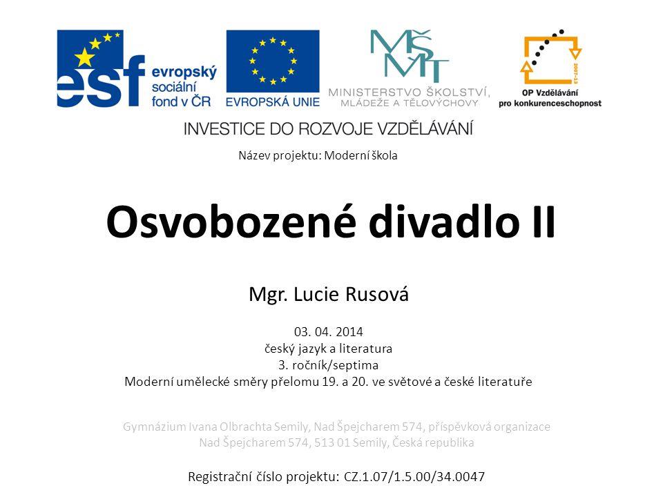 Osvobozené divadlo II Mgr. Lucie Rusová 03. 04. 2014 český jazyk a literatura 3.