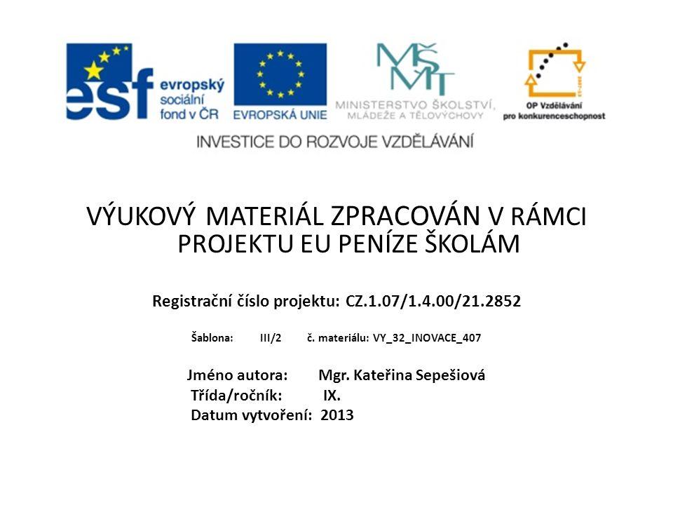 VÝUKOVÝ MATERIÁL ZPRACOVÁN V VÝUKOVÝ MATERIÁL ZPRACOVÁN V RÁMCI PROJEKTU EU PENÍZE ŠKOLÁM Registrační číslo projektu: CZ.1.07/1.4.00/21.2852 Šablona: III/2 č.