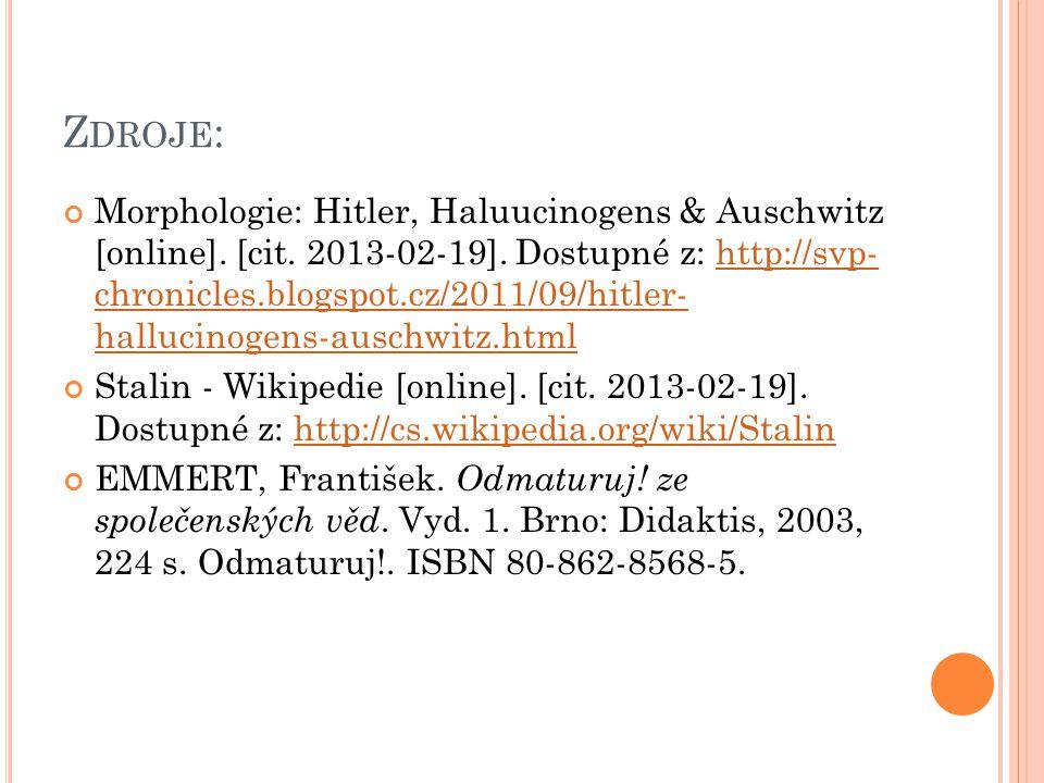 Z DROJE : Morphologie: Hitler, Haluucinogens & Auschwitz [online]. [cit. 2013-02-19]. Dostupné z: http://svp- chronicles.blogspot.cz/2011/09/hitler- h