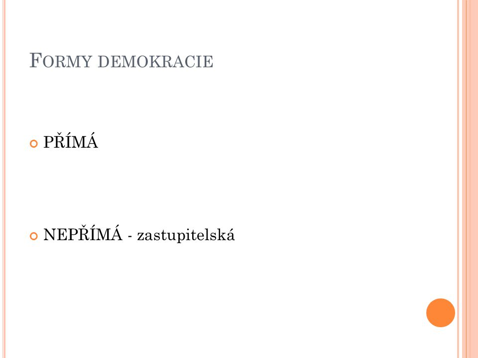F ORMY DEMOKRACIE PŘÍMÁ NEPŘÍMÁ - zastupitelská