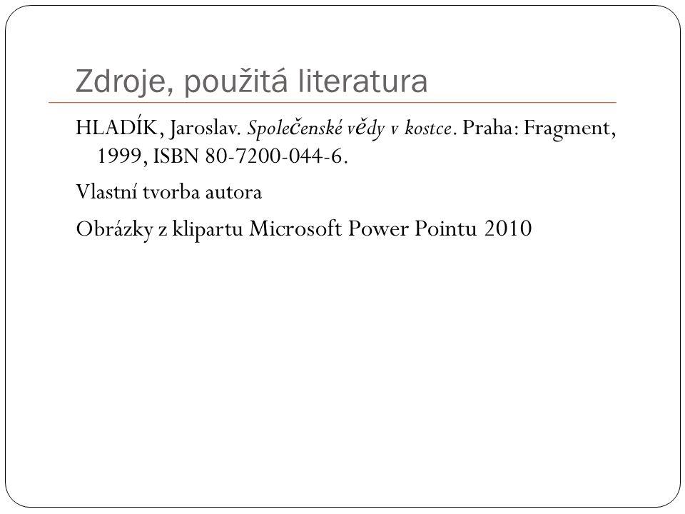 Zdroje, použitá literatura HLADÍK, Jaroslav. Spole č enské v ě dy v kostce.