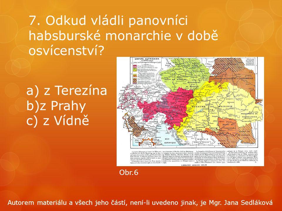 7.Odkud vládli panovníci habsburské monarchie v době osvícenství.