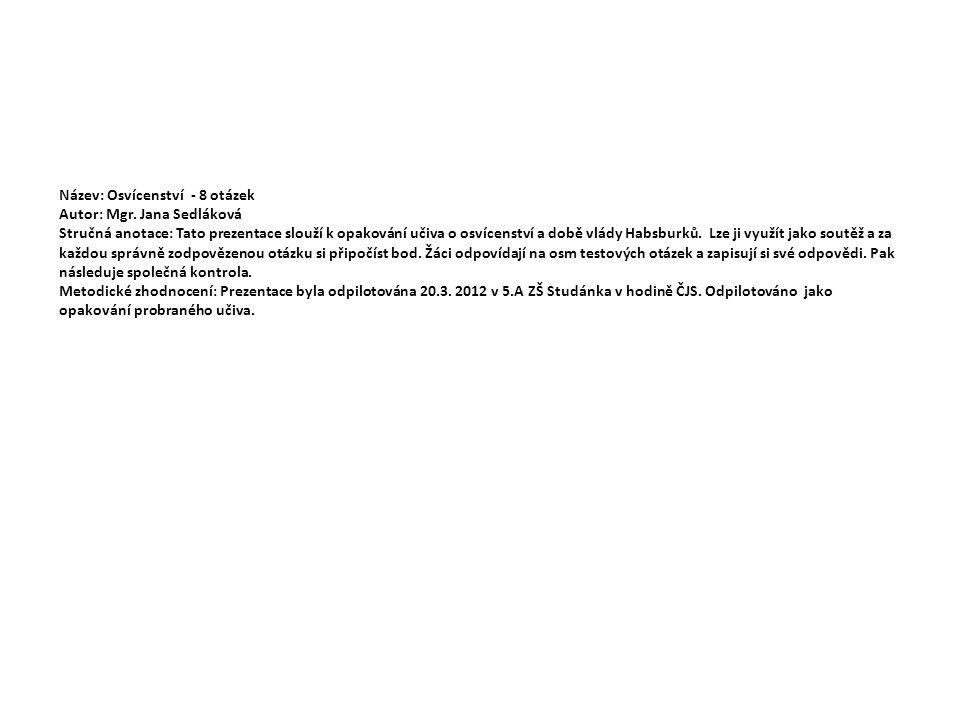 Název: Osvícenství - 8 otázek Autor: Mgr. Jana Sedláková Stručná anotace: Tato prezentace slouží k opakování učiva o osvícenství a době vlády Habsburk