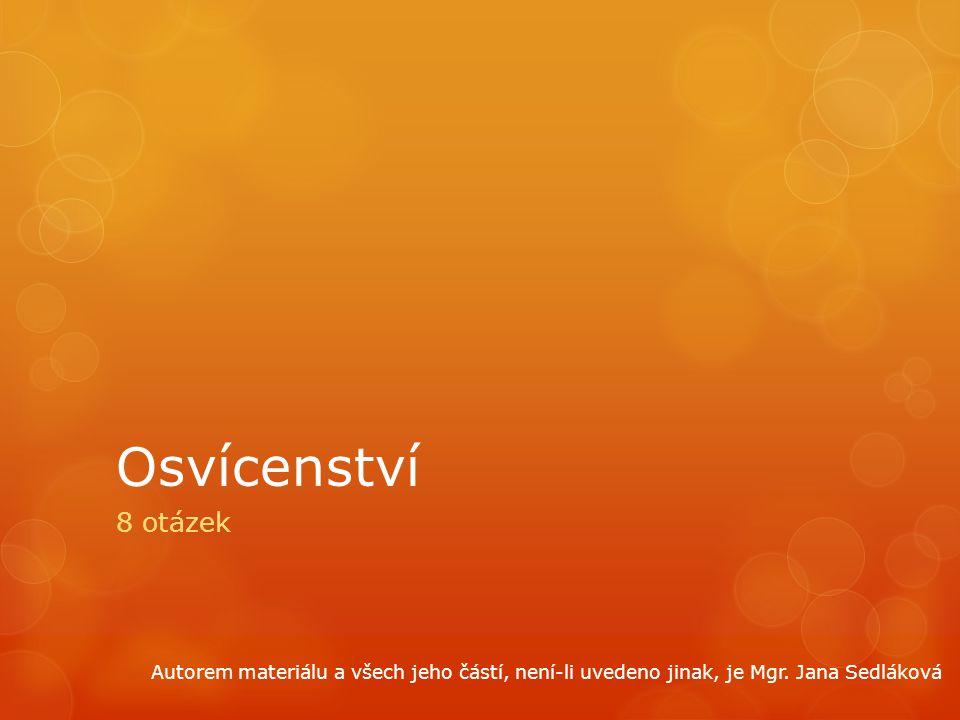 Osvícenství 8 otázek Autorem materiálu a všech jeho částí, není-li uvedeno jinak, je Mgr. Jana Sedláková